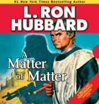 A Matter of Matter (Unabridged) Audiobook, by L. Ron Hubbard