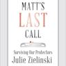 Matts Last Call: Surviving Our Protectors (Unabridged) Audiobook, by Julie Zielinski