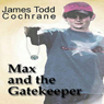 Max and the Gatekeeper (Unabridged), by James Todd Cochrane
