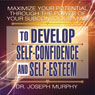 Maximize Your Potential Through the Power of Your Subconscious Mind to Develop Self-Confidence and Self-Esteem (Unabridged), by Dr. Joseph Murphy