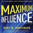 Maximum Influence: 2nd Edition: The 12 Universal Laws of Power Persuasion (Unabridged) Audiobook, by Kurt W. Mortensen