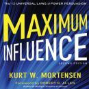 Maximum Influence: 2nd Edition: The 12 Universal Laws of Power Persuasion (Unabridged), by Kurt W. Mortensen
