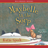 Maybelle in the Soup (Unabridged), by Katie Speck