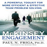 The McKinsey Engagement: A Powerful Toolkit for More Efficient and Effective Team Problem Solving (Unabridged) Audiobook, by Paul N. Friga