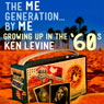 The Me Generation...By Me: Growing Up in the 60s (Unabridged), by Ken Levine