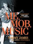 Me, the Mob, and the Music: One Helluva Ride with Tommy James and the Shondells (Unabridged) Audiobook, by Tommy James