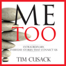 Me Too, Extraordinary, Everyday Stories That Connect Us (Unabridged), by Tim Cusack