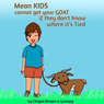 Mean Kids Cannot Get Your Goat If They Dont Know Where Its Tied (Unabridged), by Chapel Brown