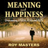 Meaning and Happiness: Overcoming STRESS, FEAR, and PAIN (Unabridged), by Roy Masters