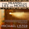 The Meaning of Life in Movies (Unabridged), by Michael Lister