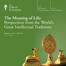 The Meaning of Life: Perspectives from the Worlds Great Intellectual Traditions, by The Great Courses