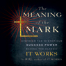 The Meaning of the Mark: Discover the Mysterious Success Power Behind the Classic It Works (Unabridged), by Roy Herbert Jarrett