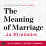 The Meaning of Marriage in 30 Minutes: The Expert Guide to Timothy Kellers Critically Acclaimed Book: The 30 Minute Expert Series (Unabridged) Audiobook, by The 30 Minute Expert Series