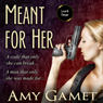 Meant for Her: The Love and Danger Series, Book One (Unabridged) Audiobook, by Amy Gamet