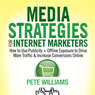 Media Strategies for Internet Marketers: How to Use Publicity + Offline Exposure to Drive More Traffic & Increase Conversions Online (Unabridged), by Pete Williams