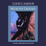 Medicine Ground (Dramatized) Audiobook, by Louis L'Amour