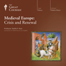 Medieval Europe: Crisis and Renewal, by The Great Courses