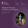 Medieval Heroines in History and Legend, by The Great Courses