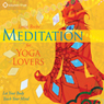 Meditation for Yoga Lovers: Let Your Body Teach Your Mind, by Lorin Roche