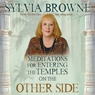 Meditations for Entering the Temples on the Other Side, by Sylvia Brown
