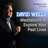 Meditations to Explore Your Past Lives Audiobook, by David Wells