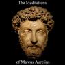 The Meditations of Marcus Aurelius (Unabridged) Audiobook, by Marcus Aurelius
