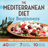 The Mediterranean Diet for Beginners: The Complete Guide - 40 Delicious Recipes, 7-Day Diet Meal Plan, and 10 Tips for Success (Unabridged), by Rockridge University Press