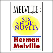 Melville: Six Short Novels (Unabridged) Audiobook, by Herman Melville