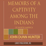 Memoirs of Captivity Among the Indians of North America: From Childhood Until the Age of Nineteen, by John Dunn Hunter