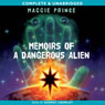 Memoirs of a Dangerous Alien (Unabridged) Audiobook, by Maggie Prince