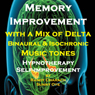 Memory Improvement - with a Mix of Delta Binaural Isochronic Tones: Three-in-One Legendary, Complete Hypnotherapy Session, by Randy Charach