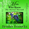 Men Who Knew the Mortal Messiah: Stories of 12 Men from the New Testament (Unabridged) Audiobook, by Heather Horrocks