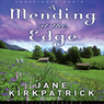 Mending at the Edge: A Novel (Unabridged) Audiobook, by Jane Kirkpatrick