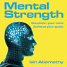 Mental Strength: Condition Your Mind, Achieve Your Goals (Unabridged), by Iain Abernethy