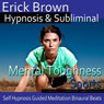Mental Toughness in Sports Hypnosis: Get in The Zone & Be a Better Athlete, Guided Meditation, Self Hypnosis, Binaural Beats Audiobook, by Erick Brown Hypnosis