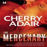 The Mercenary (Unabridged), by Cherry Adair
