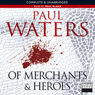 Of Merchants & Heroes (Unabridged) Audiobook, by Paul Waters