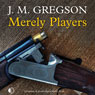 Merely Players (Unabridged) Audiobook, by J. M. Gregson