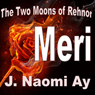 Meri: The Two Moons of Rehnor (Unabridged) Audiobook, by J. Naomi Ay