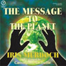 The Message to the Planet (Unabridged) Audiobook, by Iris Murdoch