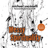 Messy Spirituality: Gods Annoying Love for Imperfect People (Unabridged) Audiobook, by Mike Yaconelli