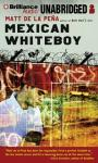 Mexican WhiteBoy Audiobook, by Matt de la Pena
