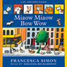 Miaow Miaow Bow Wow (Unabridged), by Francesca Simon