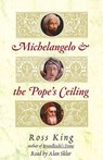 Michelangelo and the Popes Ceiling, by Ross King