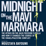 Midnight on the Mavi Marmara: The Attack on the Gaza Freedom Flotilla and How It Changed the Course of the Israel/Palestine Conflict (Unabridged) Audiobook, by Moustafa Bayoumi