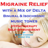 Migraine Relief - with a Mix of Delta Binaural Isochronic Tones: Three-in-One Legendary Hypnotherapy Session, by Randy Charach