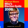 Mikes Election Guide 2008 (Unabridged) Audiobook, by Michael Moore