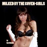 Milked by the Coven-Girls (Unabridged), by Kat Shields