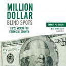 Million-Dollar Blind Spots: 20/20 Vision for Financial Growth (Unabridged), by Gary W. Patterson