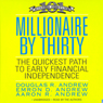 Millionaire by Thirty: The Quickest Path to Early Financial Independence (Unabridged) Audiobook, by Douglas R. Andrew